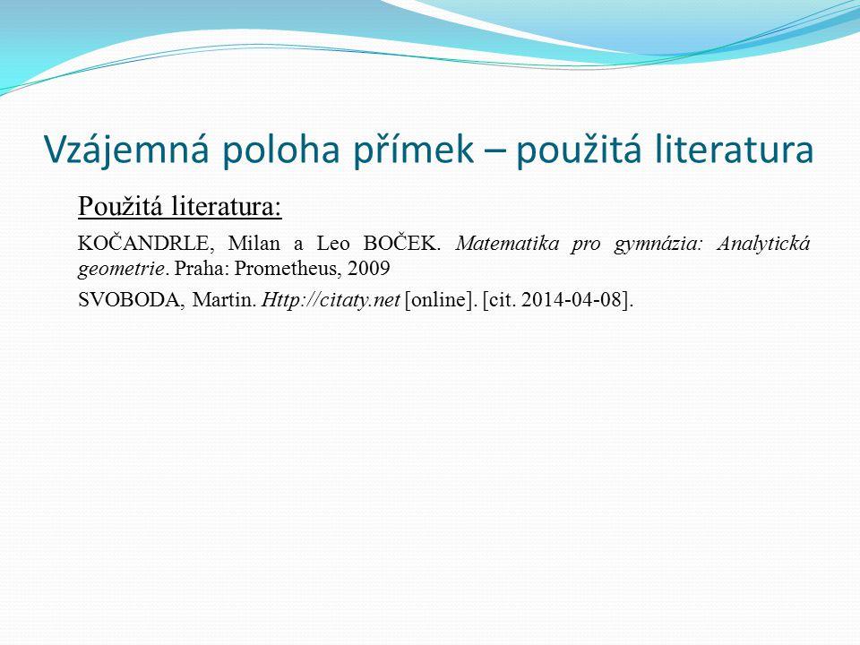 Vzájemná poloha přímek – použitá literatura Použitá literatura: KOČANDRLE, Milan a Leo BOČEK.