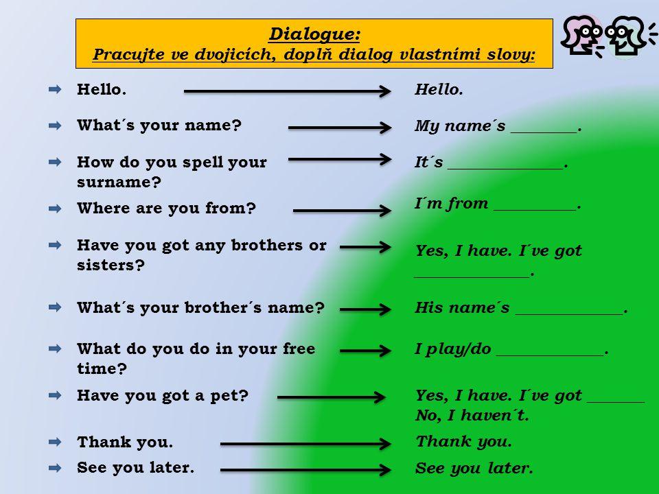 Dialogue: Pracujte ve dvojicích, doplň dialog vlastními slovy: Hello.