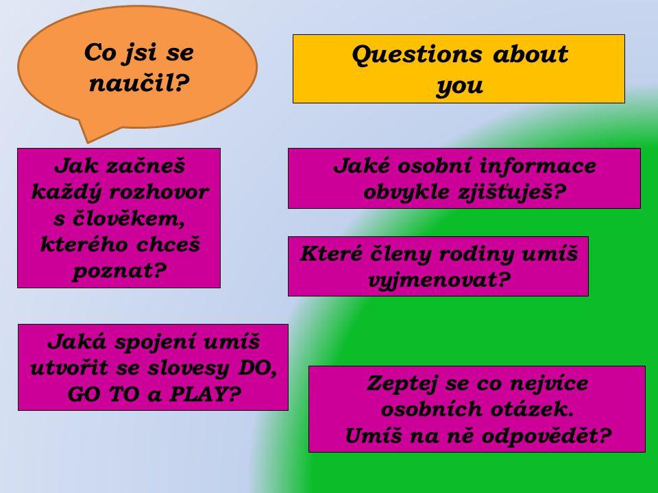 Jaké osobní informace obvykle zjišťuješ. Zeptej se co nejvíce osobních otázek.