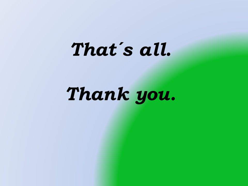 That´s all. Thank you.