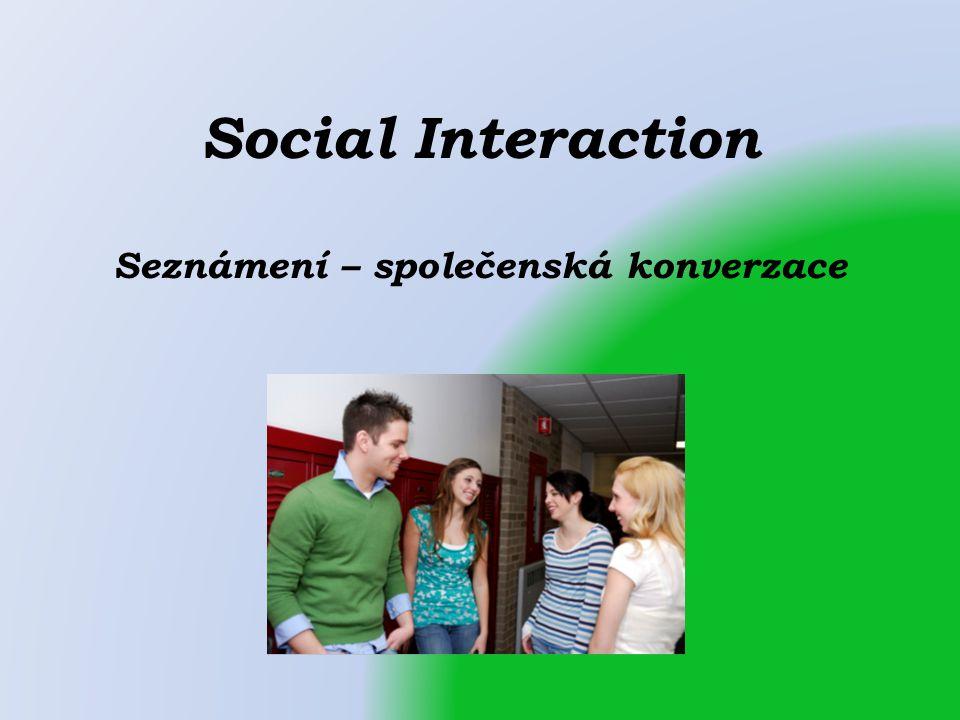 Social Interaction Seznámení – společenská konverzace