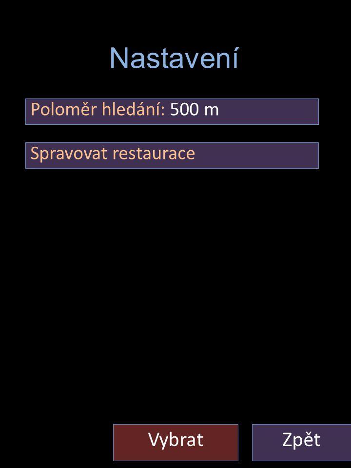 Nastaveni ZpětVybrat Nastavení Poloměr hledání: 500 m Spravovat restaurace