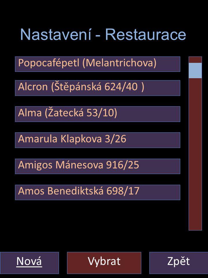 Nastaveni - Restaurace ZpětVybrat Nastavení - Restaurace Alcron (Štěpánská 624/40 ) Alma (Žatecká 53/10) Amarula Klapkova 3/26 Amigos Mánesova 916/25