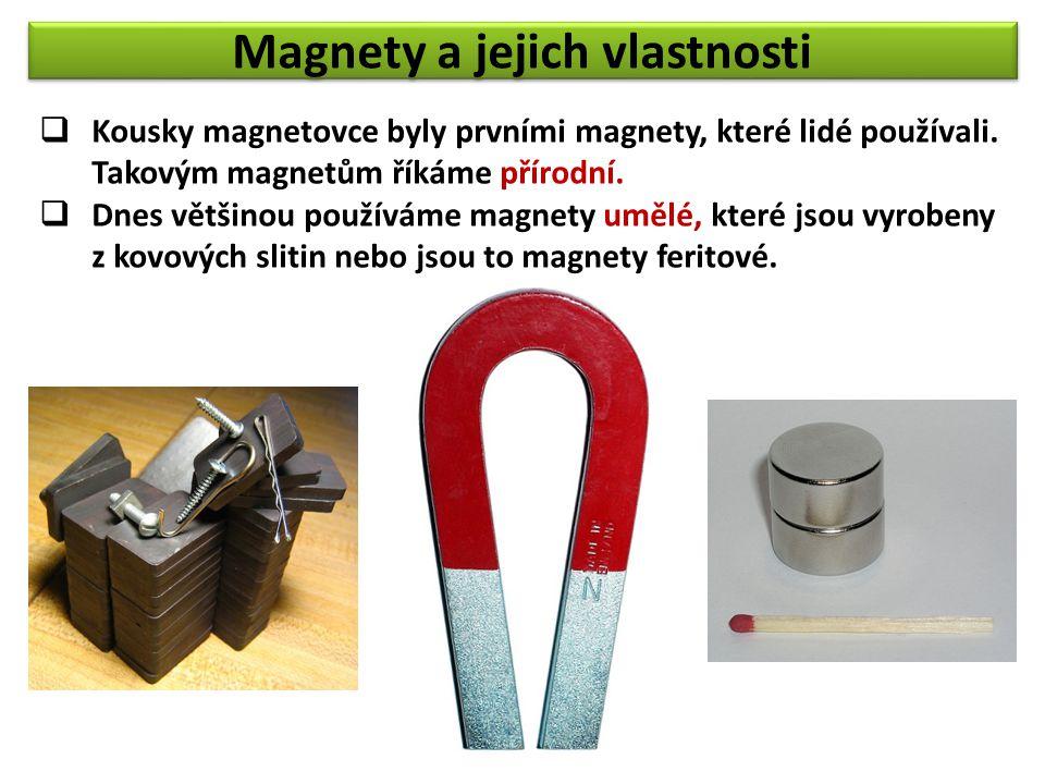 Magnety a jejich vlastnosti  Kousky magnetovce byly prvními magnety, které lidé používali.