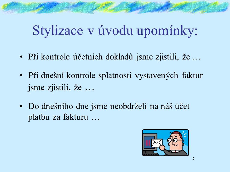 Stylizace v úvodu upomínky: S podivem zjišťujeme, že jste dosud neuhradili naši fakturu č.