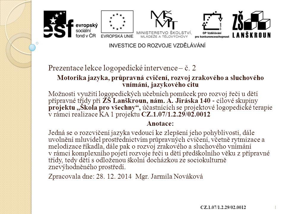 Prezentace lekce logopedické intervence – č. 2 Motorika jazyka, průpravná cvičení, rozvoj zrakového a sluchového vnímání, jazykového citu Možnosti vyu
