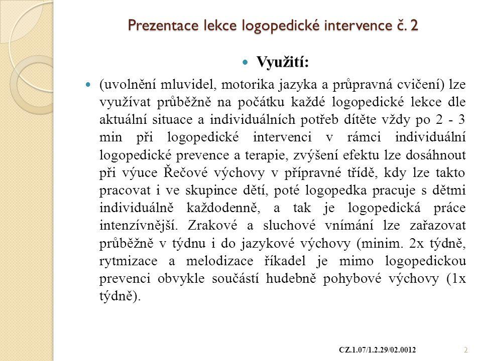 Prezentace lekce logopedické intervence č. 2 Využití: (uvolnění mluvidel, motorika jazyka a průpravná cvičení) lze využívat průběžně na počátku každé