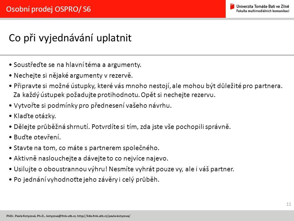 11 PhDr. Pavla Kotyzová, Ph.D., kotyzova@fmk.utb.cz, http://lide.fmk.utb.cz/pavla-kotyzova/ Co při vyjednávání uplatnit Osobní prodej OSPRO/ S6 Soustř