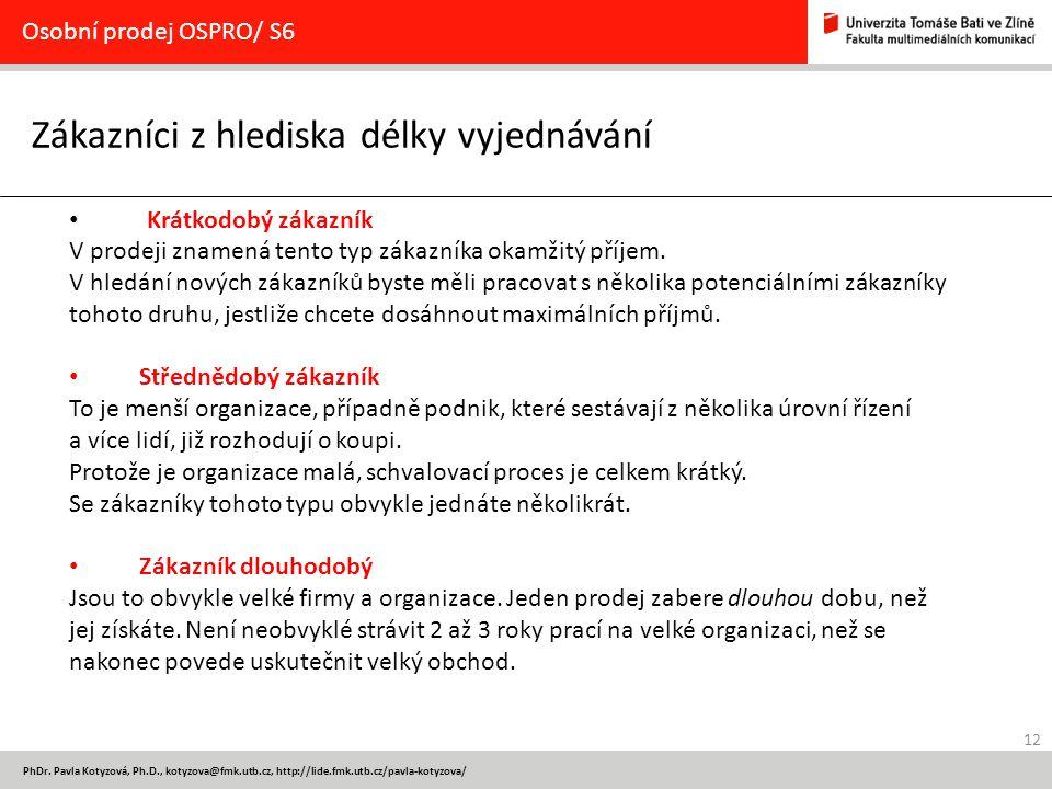 12 PhDr. Pavla Kotyzová, Ph.D., kotyzova@fmk.utb.cz, http://lide.fmk.utb.cz/pavla-kotyzova/ Zákazníci z hlediska délky vyjednávání Osobní prodej OSPRO