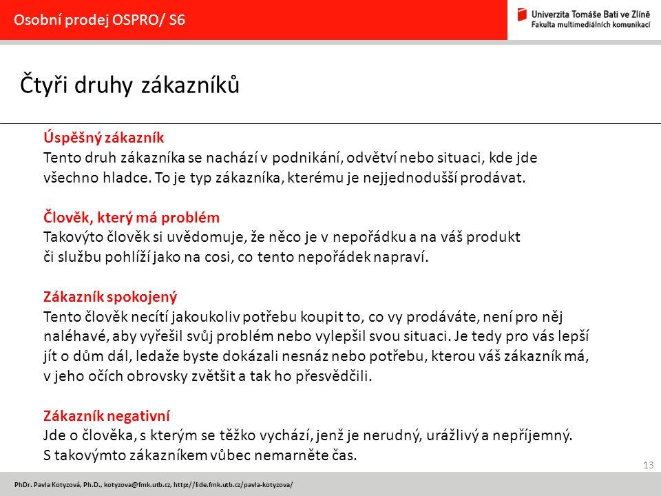 13 PhDr. Pavla Kotyzová, Ph.D., kotyzova@fmk.utb.cz, http://lide.fmk.utb.cz/pavla-kotyzova/ Čtyři druhy zákazníků Osobní prodej OSPRO/ S6 Úspěšný záka