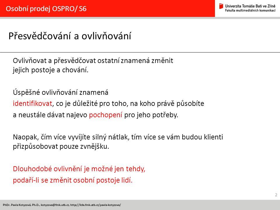 2 PhDr. Pavla Kotyzová, Ph.D., kotyzova@fmk.utb.cz, http://lide.fmk.utb.cz/pavla-kotyzova/ Přesvědčování a ovlivňování Osobní prodej OSPRO/ S6 Ovlivňo