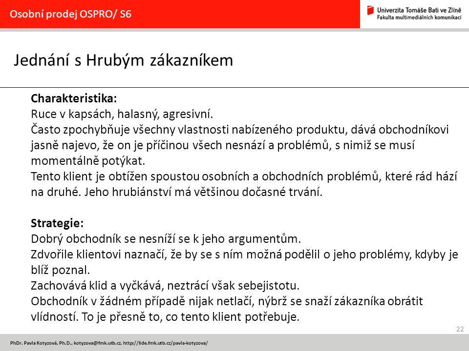 22 PhDr. Pavla Kotyzová, Ph.D., kotyzova@fmk.utb.cz, http://lide.fmk.utb.cz/pavla-kotyzova/ Jednání s Hrubým zákazníkem Osobní prodej OSPRO/ S6 Charak