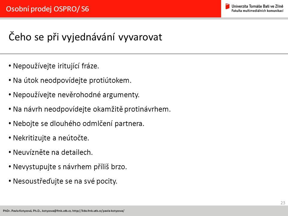 23 PhDr. Pavla Kotyzová, Ph.D., kotyzova@fmk.utb.cz, http://lide.fmk.utb.cz/pavla-kotyzova/ Čeho se při vyjednávání vyvarovat Osobní prodej OSPRO/ S6