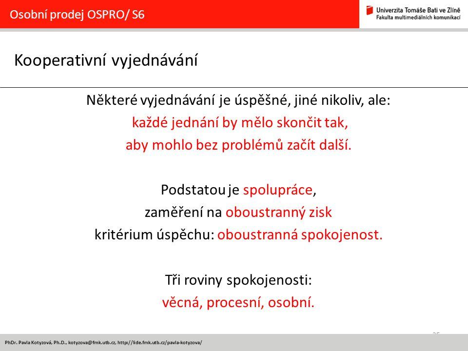 25 PhDr. Pavla Kotyzová, Ph.D., kotyzova@fmk.utb.cz, http://lide.fmk.utb.cz/pavla-kotyzova/ Kooperativní vyjednávání Osobní prodej OSPRO/ S6 Některé v