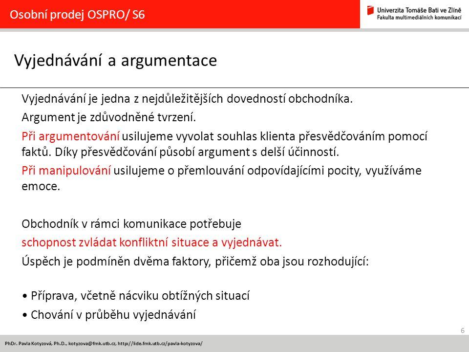 6 PhDr. Pavla Kotyzová, Ph.D., kotyzova@fmk.utb.cz, http://lide.fmk.utb.cz/pavla-kotyzova/ Vyjednávání a argumentace Osobní prodej OSPRO/ S6 Vyjednává