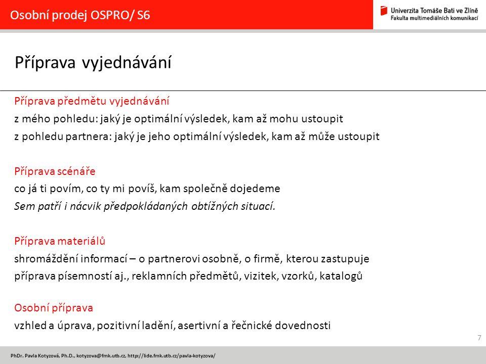 7 PhDr. Pavla Kotyzová, Ph.D., kotyzova@fmk.utb.cz, http://lide.fmk.utb.cz/pavla-kotyzova/ Příprava vyjednávání Osobní prodej OSPRO/ S6 Příprava předm
