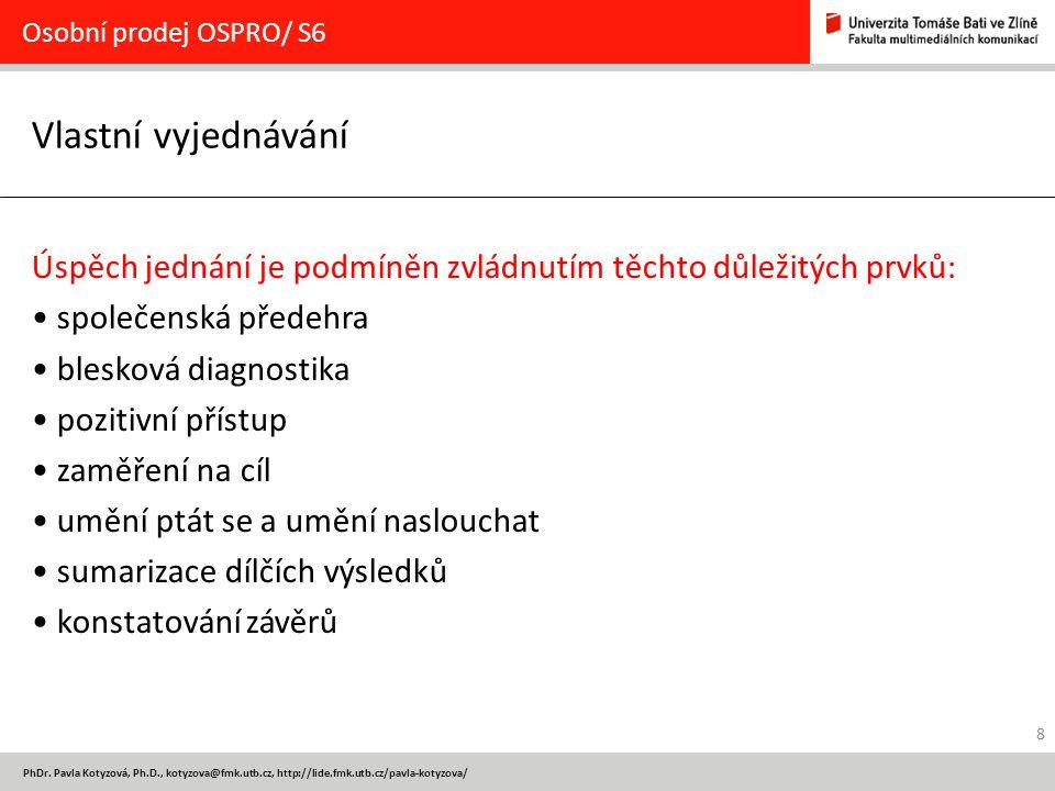 8 PhDr. Pavla Kotyzová, Ph.D., kotyzova@fmk.utb.cz, http://lide.fmk.utb.cz/pavla-kotyzova/ Vlastní vyjednávání Osobní prodej OSPRO/ S6 Úspěch jednání