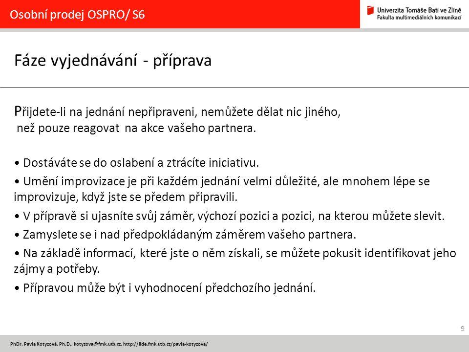 9 PhDr. Pavla Kotyzová, Ph.D., kotyzova@fmk.utb.cz, http://lide.fmk.utb.cz/pavla-kotyzova/ Fáze vyjednávání - příprava Osobní prodej OSPRO/ S6 P řijde
