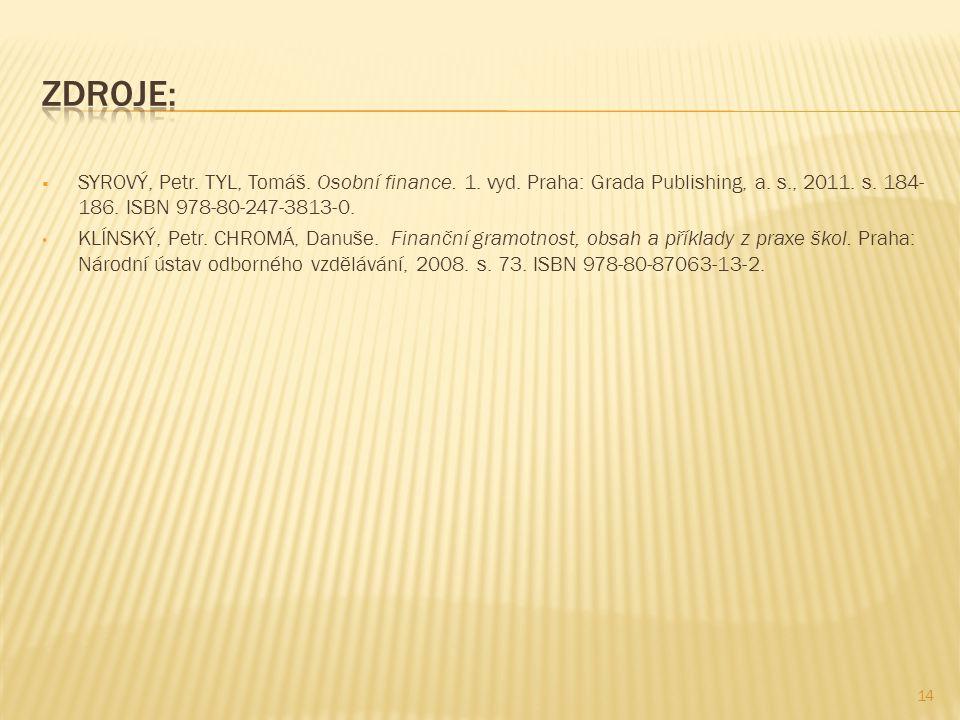  SYROVÝ, Petr. TYL, Tomáš. Osobní finance. 1. vyd. Praha: Grada Publishing, a. s., 2011. s. 184- 186. ISBN 978-80-247-3813-0. KLÍNSKÝ, Petr. CHROMÁ,