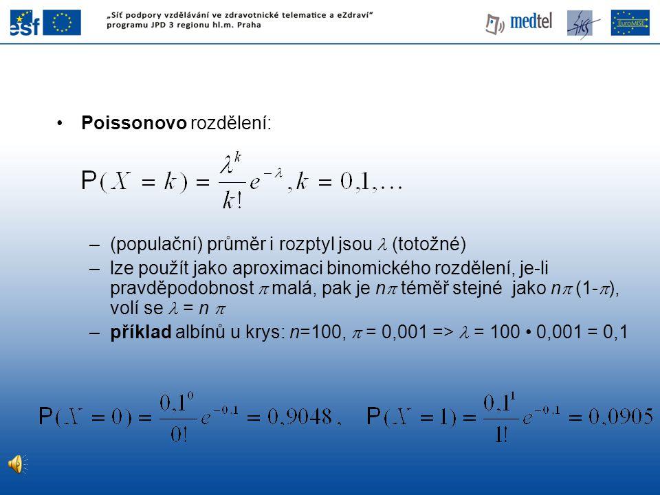 Poissonovo rozdělení: –(populační) průměr i rozptyl jsou (totožné) –lze použít jako aproximaci binomického rozdělení, je-li pravděpodobnost  malá, pa