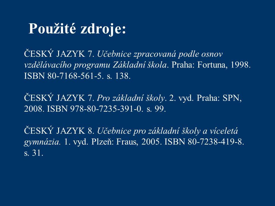 ČESKÝ JAZYK 7. Učebnice zpracovaná podle osnov vzdělávacího programu Základní škola. Praha: Fortuna, 1998. ISBN 80-7168-561-5. s. 138. ČESKÝ JAZYK 7.