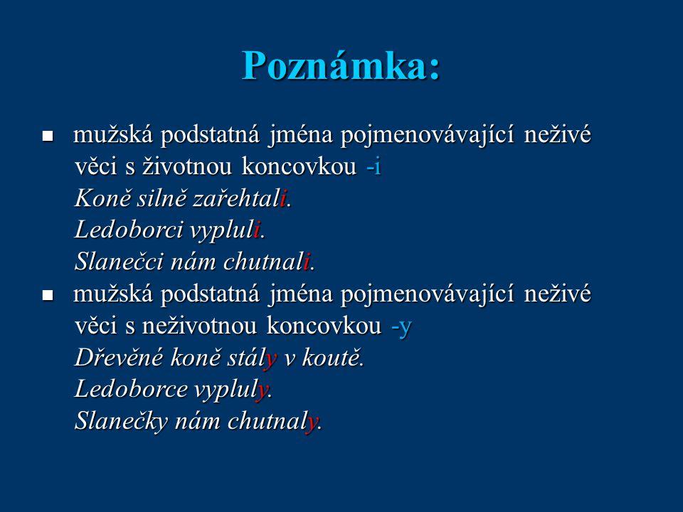 Poznámka: mužská podstatná jména pojmenovávající neživé mužská podstatná jména pojmenovávající neživé věci s životnou koncovkou -i věci s životnou kon