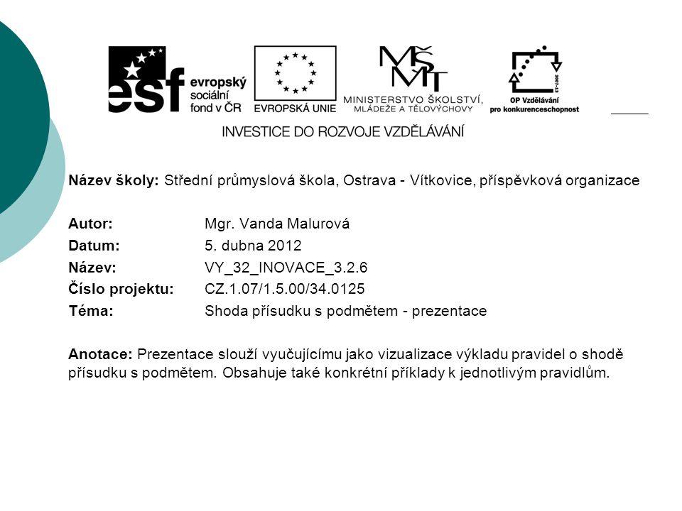 Název školy: Střední průmyslová škola, Ostrava - Vítkovice, příspěvková organizace Autor: Mgr. Vanda Malurová Datum: 5. dubna 2012 Název: VY_32_INOVAC