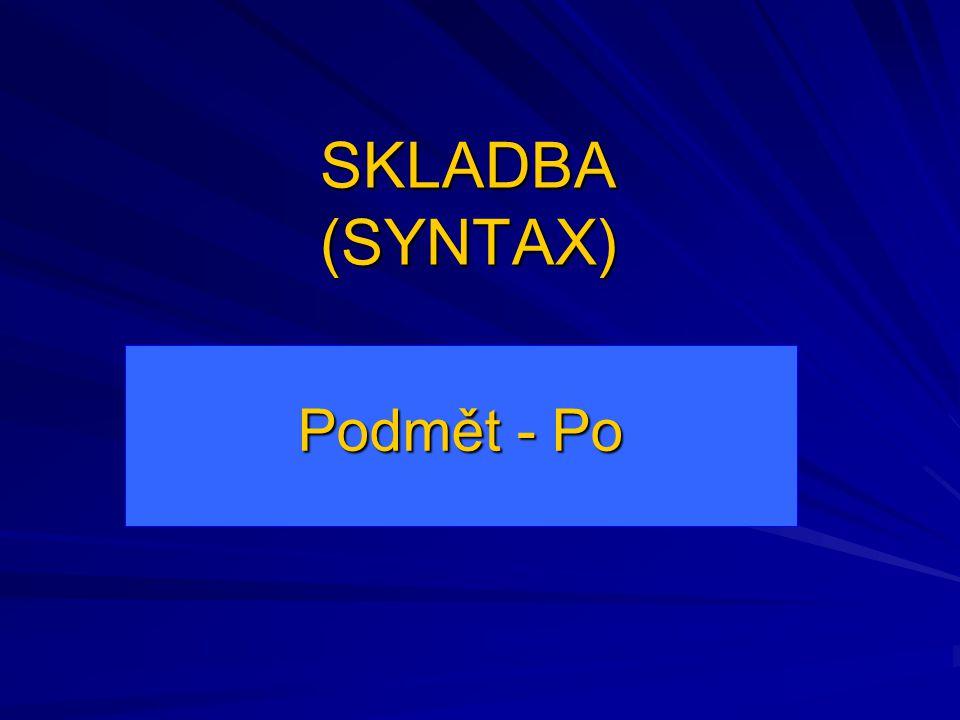 Podmět (Subjekt) - základní větný člen - mluvnicky a skladebně nezávislý na jiných větných členech - obsazuje levovalenční pozici - s přísudkem vytváří základní skladební dvojici (tvarově se shodují)