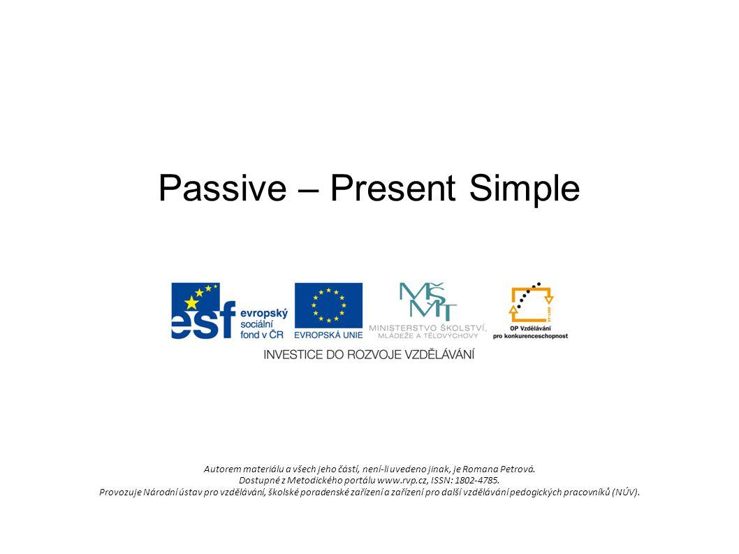Passive (present simple) – tvar Kladná oznamovací věta: podmět + sloveso to be + minulý čas pravidelných sloves nebo 3.