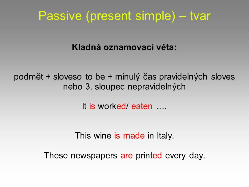 Passive (present simple) – tvar Otázka: sloveso to be + podmět + minulý čas pravidelných sloves/ 3.