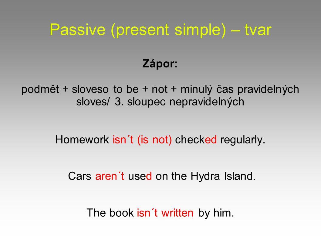 Passive (present simple) – tvar Zápor: podmět + sloveso to be + not + minulý čas pravidelných sloves/ 3.