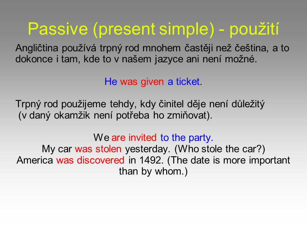 by, with Původce děje se ve větě s trpným rodem uvádí předložkou by (osoba), with (nástroj).