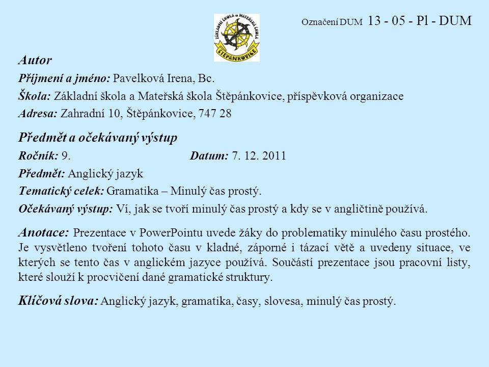 Označení DUM 13 - 05 - Pl - DUM Autor Příjmení a jméno: Pavelková Irena, Bc.