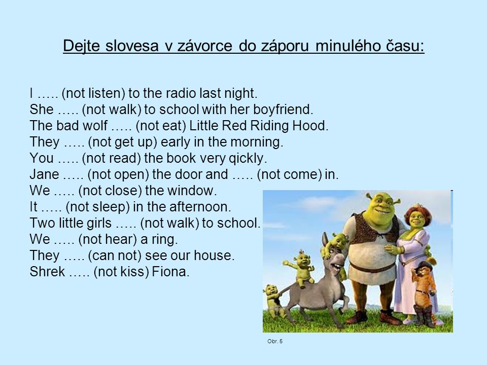 Převeďte věty do otázky: I listened to the radio last night.