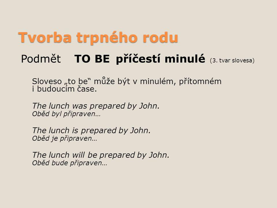 """Tvorba trpného rodu Podmět TO BEpříčestí minulé (3. tvar slovesa) Sloveso """"to be"""" může být v minulém, přítomném i budoucím čase. The lunch was prepare"""