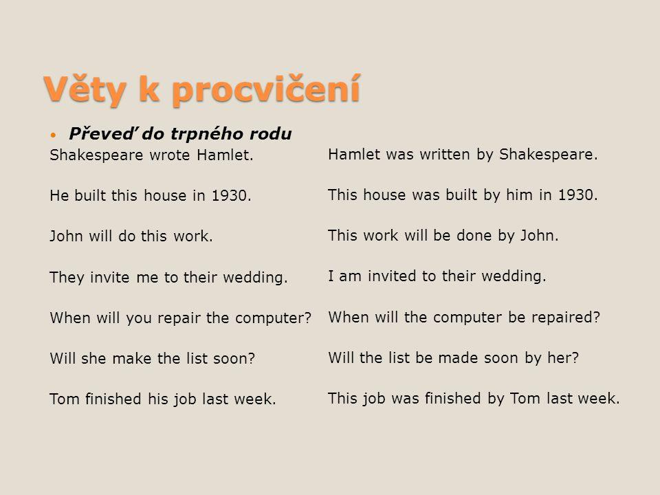 Věty k procvičení Převeď do trpného rodu Shakespeare wrote Hamlet.