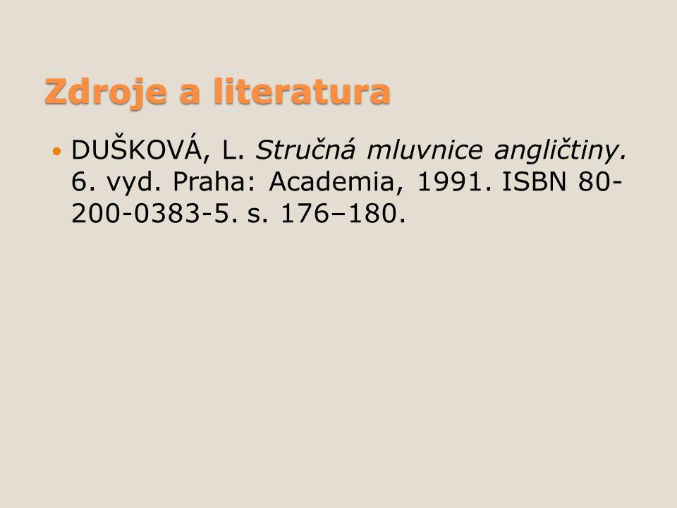 Zdroje a literatura DUŠKOVÁ, L. Stručná mluvnice angličtiny. 6. vyd. Praha: Academia, 1991. ISBN 80- 200-0383-5. s. 176–180.