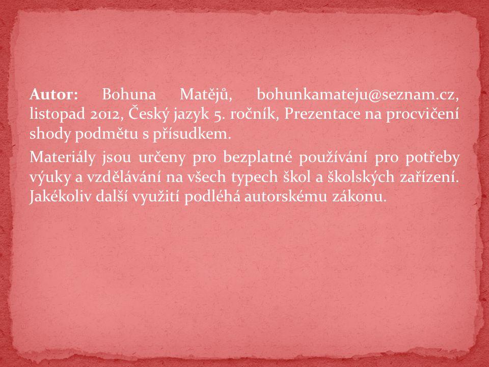 Autor: Bohuna Matějů, bohunkamateju@seznam.cz, listopad 2012, Český jazyk 5. ročník, Prezentace na procvičení shody podmětu s přísudkem. Materiály jso