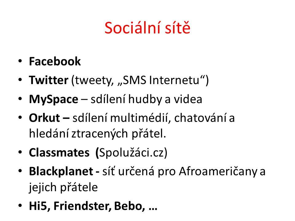"""Sociální sítě Facebook Twitter (tweety, """"SMS Internetu ) MySpace – sdílení hudby a videa Orkut – sdílení multimédií, chatování a hledání ztracených přátel."""