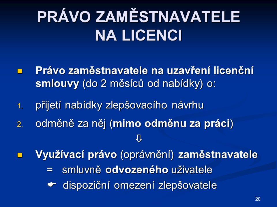 20 PRÁVO ZAMĚSTNAVATELE NA LICENCI Právo zaměstnavatele na uzavření licenční smlouvy (do 2 měsíců od nabídky) o: Právo zaměstnavatele na uzavření licenční smlouvy (do 2 měsíců od nabídky) o: 1.