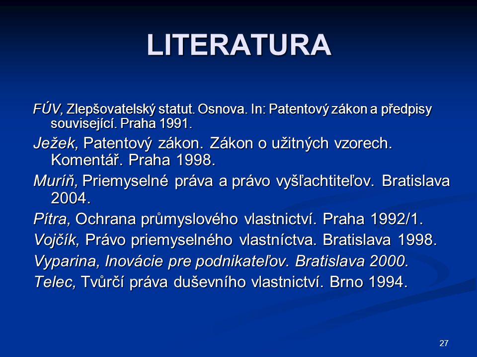 27 LITERATURA FÚV, Zlepšovatelský statut. Osnova. In: Patentový zákon a předpisy související. Praha 1991. Ježek, Patentový zákon. Zákon o užitných vzo