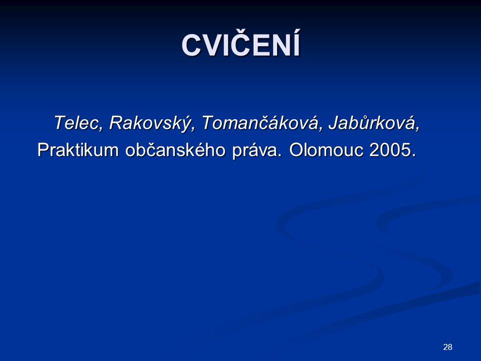 28 CVIČENÍ Telec, Rakovský, Tomančáková, Jabůrková, Telec, Rakovský, Tomančáková, Jabůrková, Praktikum občanského práva. Olomouc 2005.