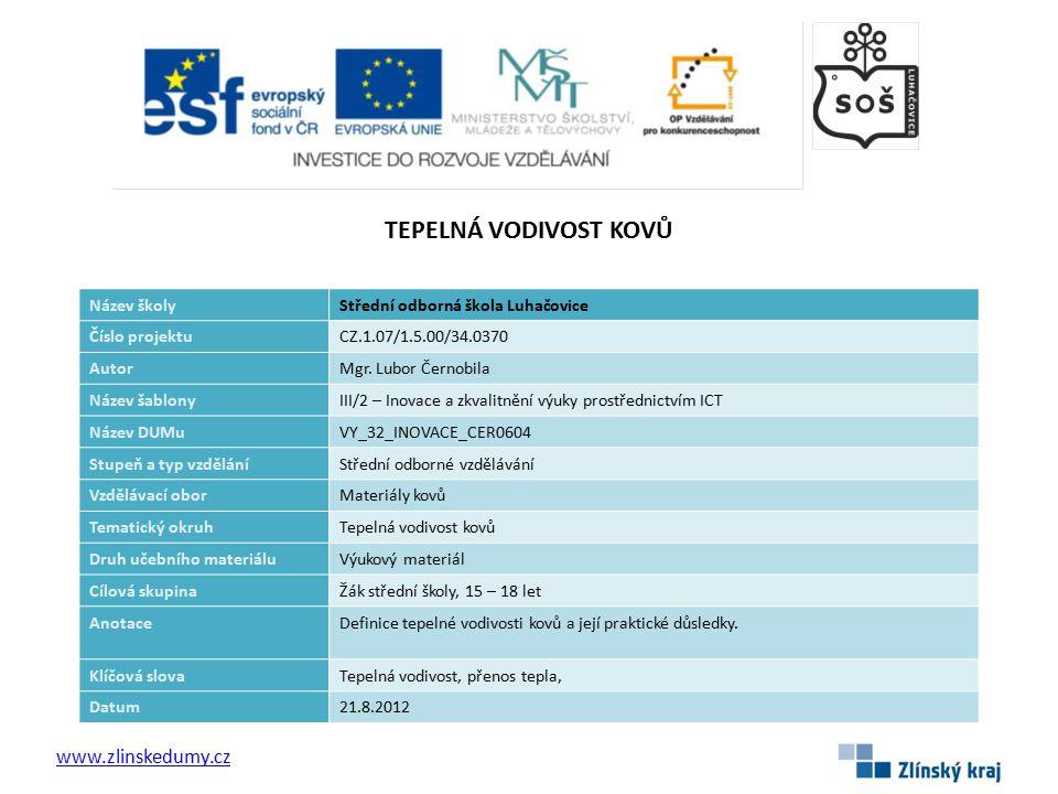 TEPELNÁ VODIVOST KOVŮ www.zlinskedumy.cz Název školyStřední odborná škola Luhačovice Číslo projektuCZ.1.07/1.5.00/34.0370 AutorMgr.