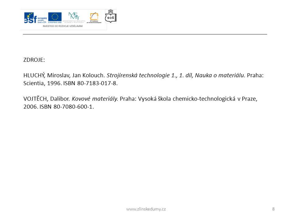 www.zlinskedumy.cz8 ZDROJE: HLUCHÝ, Miroslav, Jan Kolouch. Strojírenská technologie 1., 1. díl, Nauka o materiálu. Praha: Scientia, 1996. ISBN 80-7183
