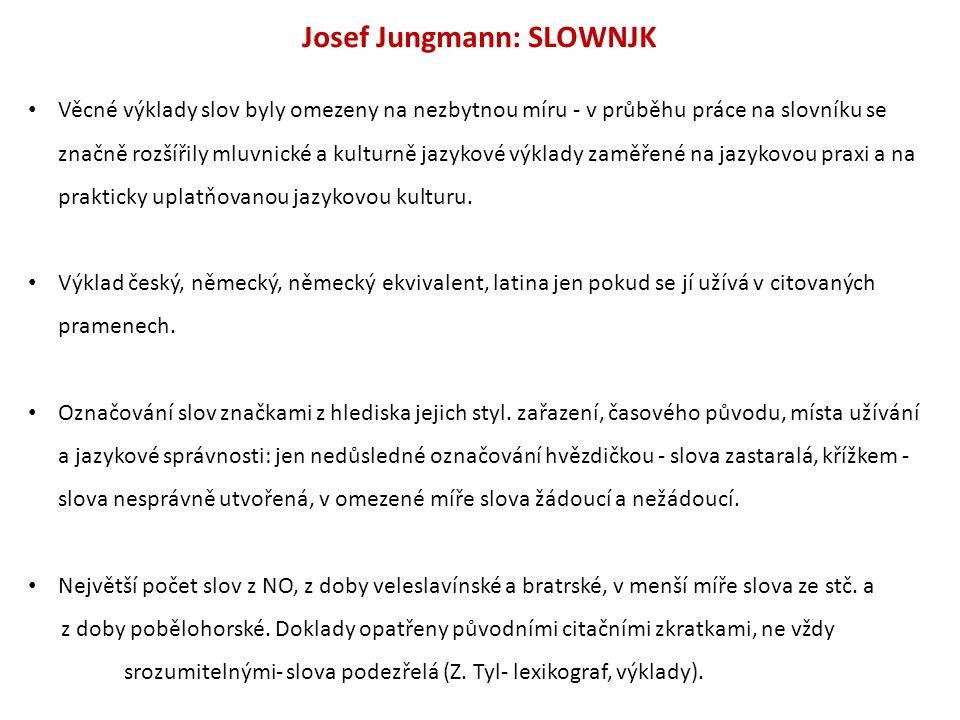 Josef Jungmann: SLOWNJK Věcné výklady slov byly omezeny na nezbytnou míru - v průběhu práce na slovníku se značně rozšířily mluvnické a kulturně jazykové výklady zaměřené na jazykovou praxi a na prakticky uplatňovanou jazykovou kulturu.