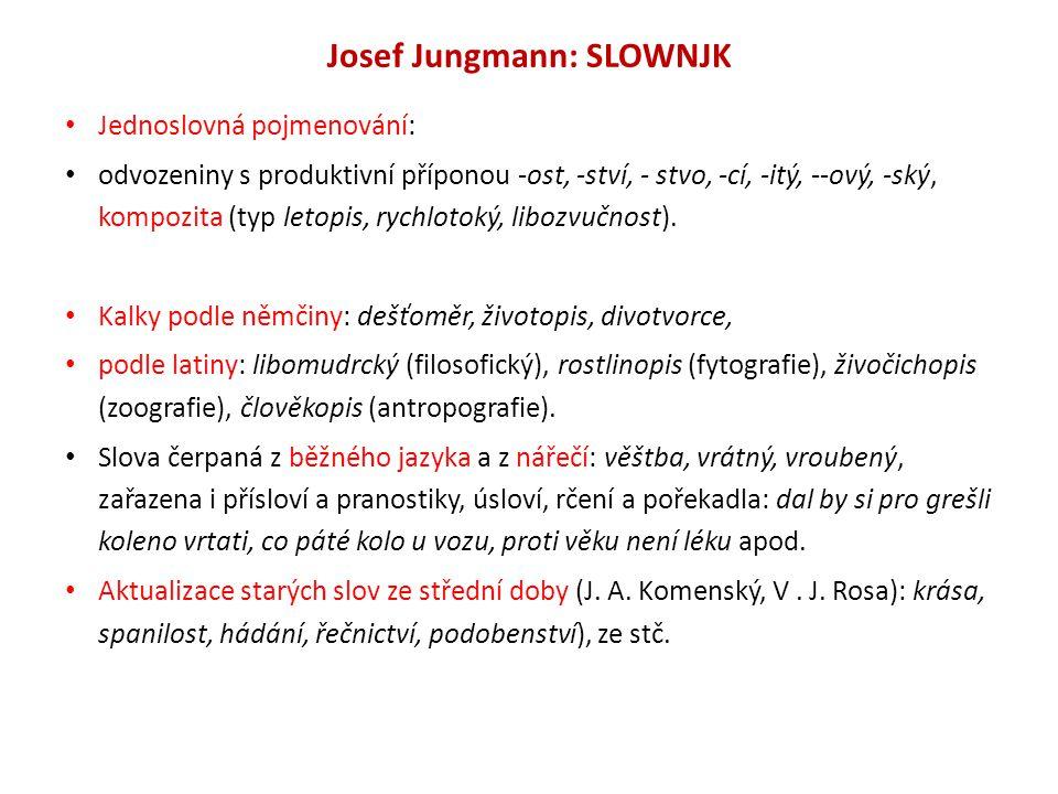 Josef Jungmann: SLOWNJK Jednoslovná pojmenování: odvozeniny s produktivní příponou -ost, -ství, - stvo, -cí, -itý, --ový, -ský, kompozita (typ letopis, rychlotoký, libozvučnost).