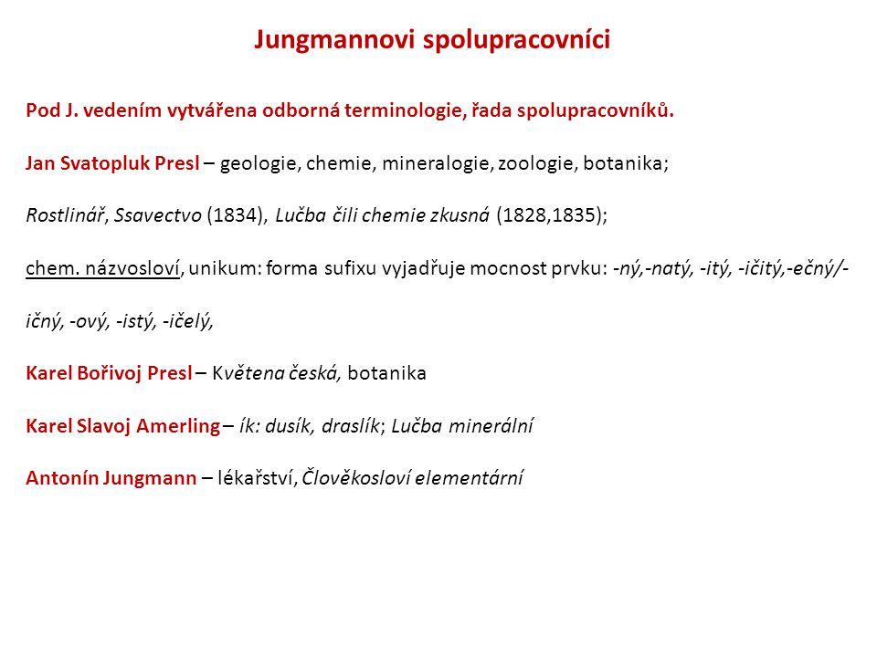 Jungmannovi spolupracovníci Pod J.vedením vytvářena odborná terminologie, řada spolupracovníků.