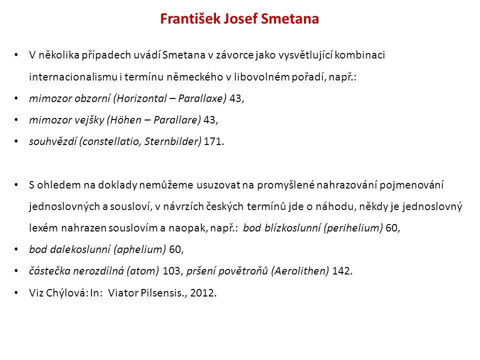 František Josef Smetana V několika případech uvádí Smetana v závorce jako vysvětlující kombinaci internacionalismu i termínu německého v libovolném pořadí, např.: mimozor obzorní (Horizontal – Parallaxe) 43, mimozor vejšky (Höhen – Parallare) 43, souhvězdí (constellatio, Sternbilder) 171.