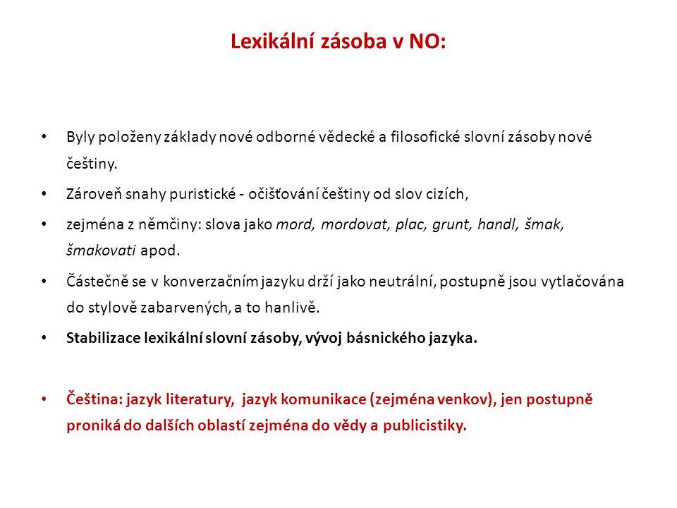 Lexikální zásoba v NO: Byly položeny základy nové odborné vědecké a filosofické slovní zásoby nové češtiny.