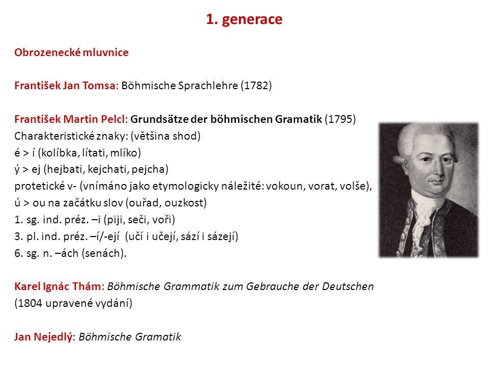 1. generace Obrozenecké mluvnice František Jan Tomsa: Böhmische Sprachlehre (1782) František Martin Pelcl: Grundsätze der böhmischen Gramatik (1795) C